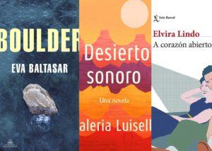 Eva Baltasar Boulder, Valeria Luiselli Desierto sonoro, Elvira Lindo A corazón abierto